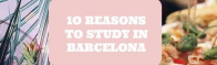 Top 10 reasons to study in Barcelona