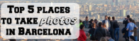 The top 5 places to take photos in Barcelona