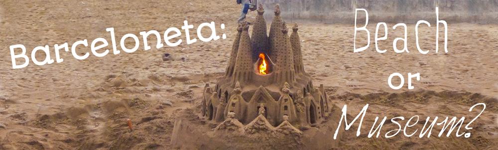 Barceloneta - A Beach or Museum?