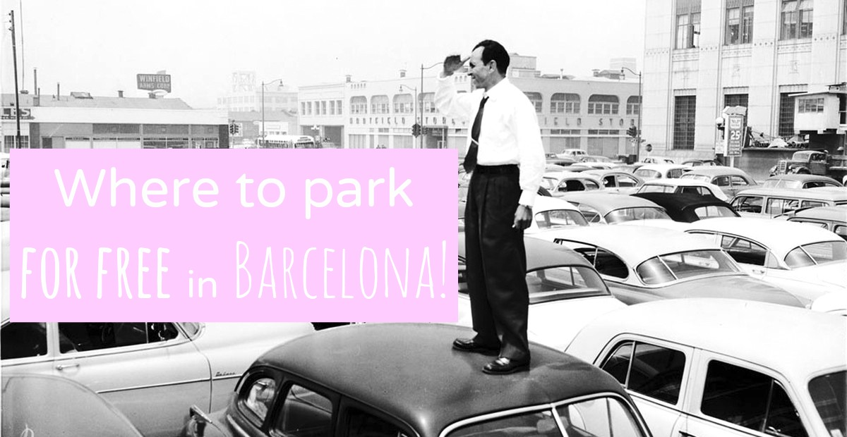 How And Where To Park For Free In Barcelona Dont Meet The Tow Truck