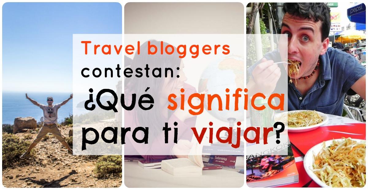 Bloggers responden: ¿Qué significa para ti viajar?
