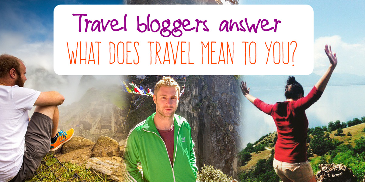 Bloggers respond: 'What does travel mean for you?'